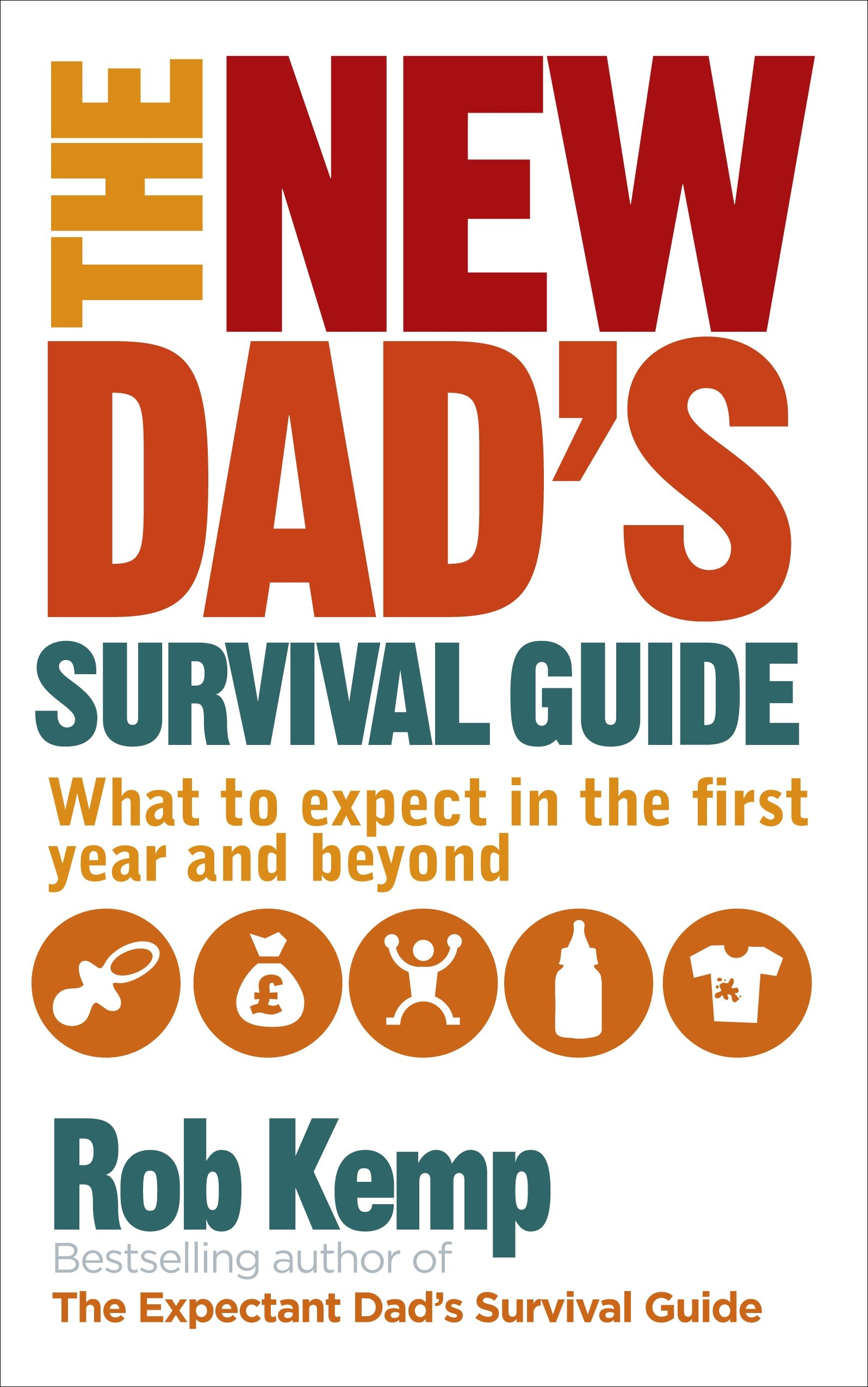 the new dad s survival guide what to expect in the first year and