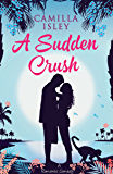 A Sudden Crush: A Romantic Comedy