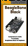 BeagleBone Black - Comprehensive Guide To Learning BeagleBone Black for Beginners (English Edition)