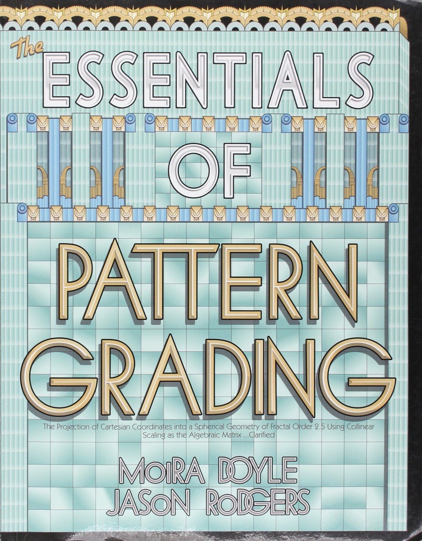 Essentials of Pattern Grading : The Projection of Cartesian Coordinates into a Spherical Geometry of Fractal Order 2.5 Using Collinear Scaling As the Algebraic Matrix-- Clarified ebook