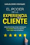 EL PODER DE LA EXPERIENCIA DEL CLIENTE: CÓMO CREAR PASO A PASO EXPERIENCIAS INOLVIDABLES PARA SUS CLIENTES Y RENTABLES…