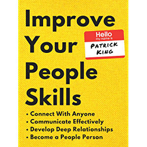 Improve Your People Skills: How to Connect With Anyone, Communicate Effectively, Develop Deep Relationships, and Become…