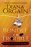 Bundle of Trouble (A Humorous Cozy Mystery) (A Maternal Instincts Mystery Book 1)