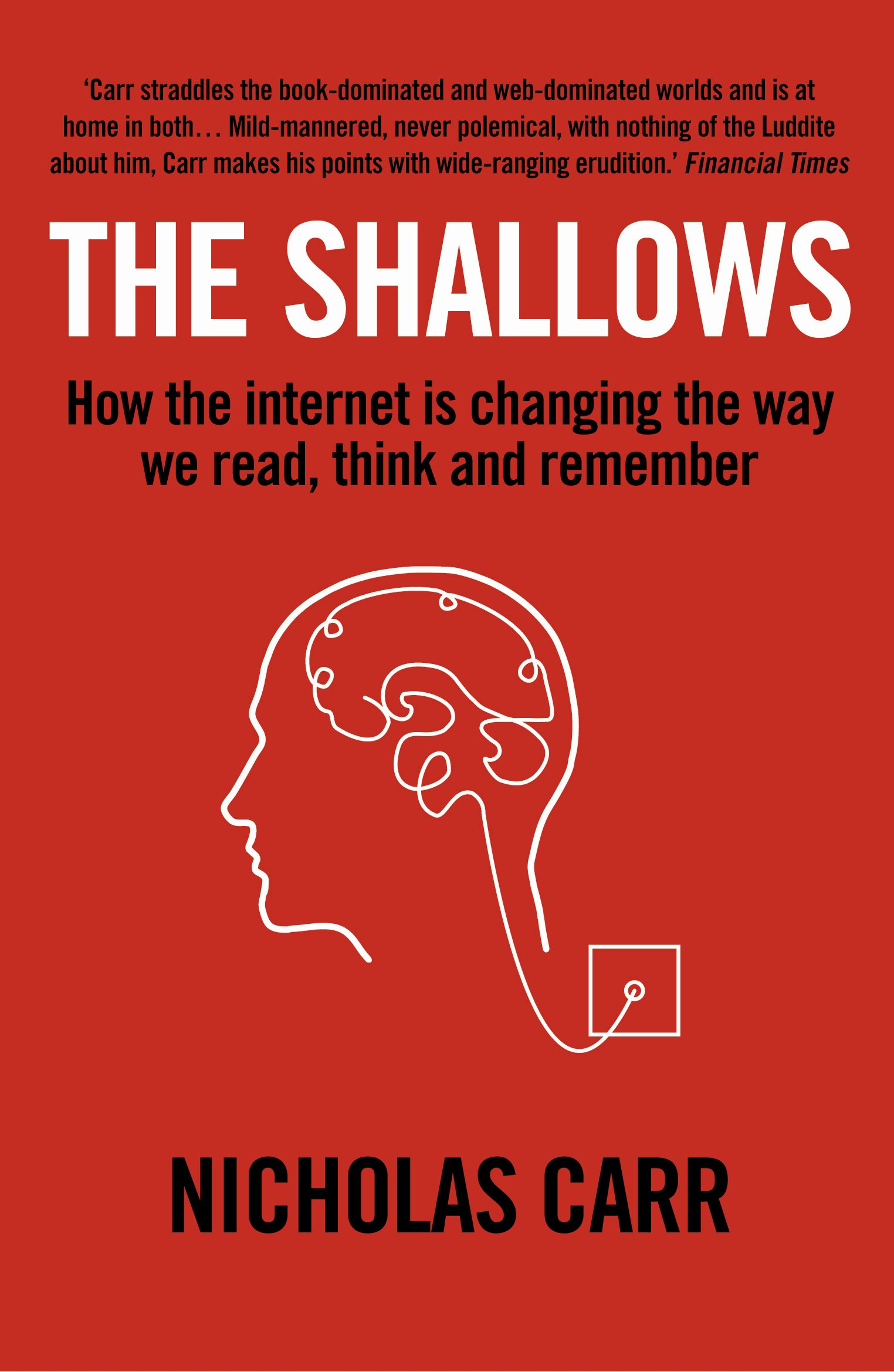 The Shallows How Internet Is Changing Way We Think Read Rewiring A House Uk And Remember Nicholas Carr 8601404287725 Books