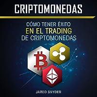 Criptomonedas [Cryptocurrencies]: Cómo Tener Exito En El Trading De Criptomonedas [How to Succeed in Cryptocurrency…