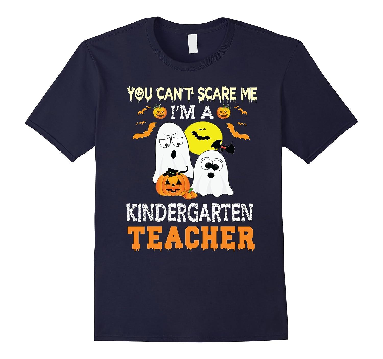 You cant scare me I'm a Kindergarten Teacher T-Shirt-FL