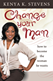 Change Your Man: Become the Woman He Wants