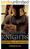 The Teutonic Knights: The Catholic Church's Most Powerful Warriors