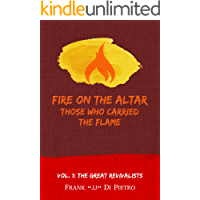 Fire on the Altar: Those Who Carried the Flame: Vol. 1: The Great Revivalists