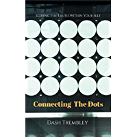 Connecting The Dots: Seeking The Truth Within Your Self (English Edition)