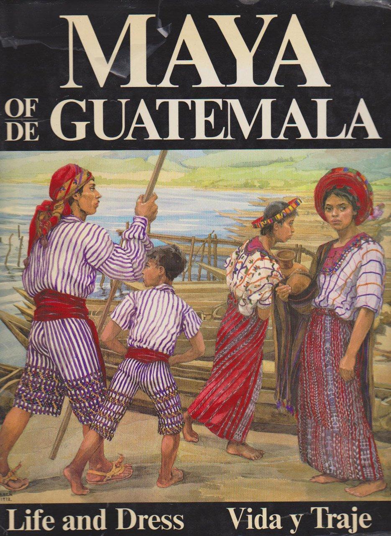 The Maya of Guatemala: Life and Dress (English and Spanish ...