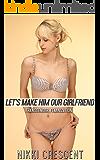 LET'S MAKE HIM OUR GIRLFRIEND (Transgender, Feminization) (English Edition)
