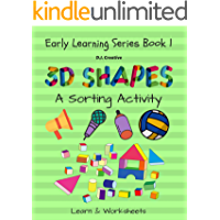 3D Shapes - A Sorting Activity : Early Learning Series Book 1. Learn & Worksheet: 3-Dimensional (3-D) shapes is so much fun !