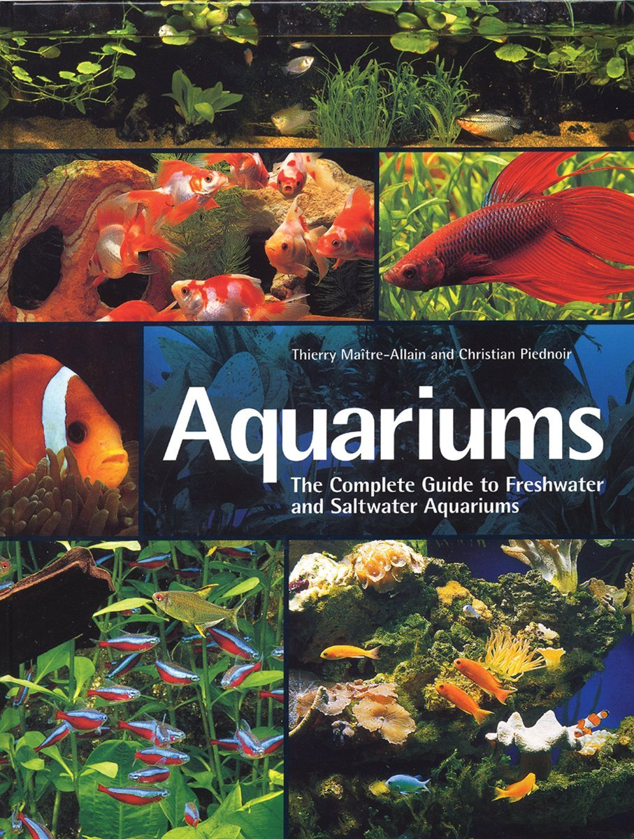 Freshwater aquarium fish guide - Aquariums The Complete Guide To Freshwater And Saltwater Aquariums Thierry Maitre Alain Christian Piednoir 9781554074624 Amazon Com Books