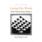 Losing Our Minds: What Mental Illness Really Is – and What It Isn't