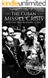 The Cuban Missile Crisis: A History From Beginning to End (English Edition)