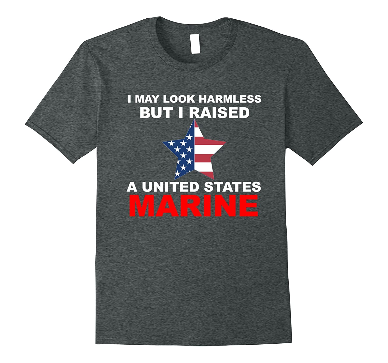 I Raised A US Marine T Shirt