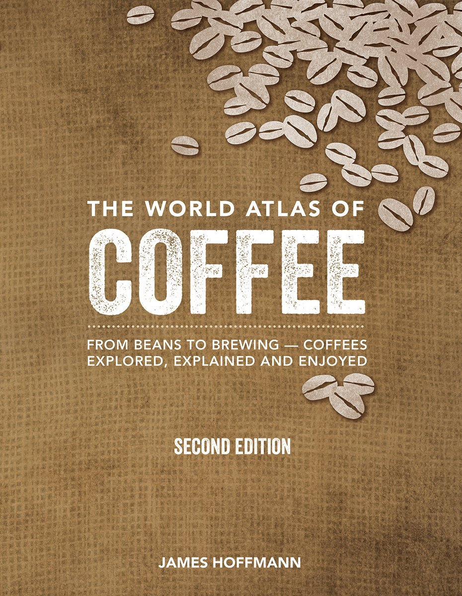 The World Atlas of Coffee: From Beans to Brewing -- Coffees Explored, Explained and Enjoyed by Firefly Books