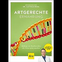 Artgerechte Ernährung: Heilung für Beschwerden, die Ärzte ratlos machen (GU Einzeltitel Gesunde Ernährung)