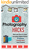 Photography Hacks - Discover How To Take Amazing Digital Photos Of Nature, Landscape, And People. (Photography Guide, Photography Tips, Digital Photos, Photography, Photography Tricks)