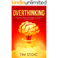 Overthinking: The Guide to Rewire Your Brain, Create Good Habits, Stop Procrastinating, Get Motivated. Fast Focus, Critical thinking and Meditation to Declutter Your Mind.