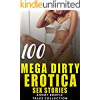 100 MEGA DIRTY EROTICA SEX STORIES : SHORT EROTIC TALES COLLECTION
