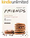 Feast of Friends: Cafe-Style Recipes Inspired by Friends Series