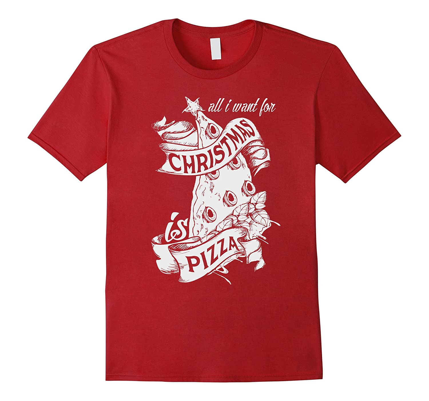 All I Want For Christmas Is Pizza T-Shirt-CL