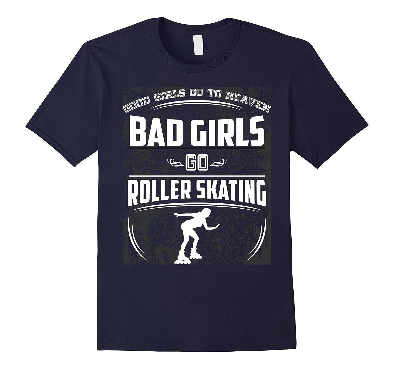 Good Girls Go To Heaven Bad Girls Go Roller Skating T-Shirt-CD