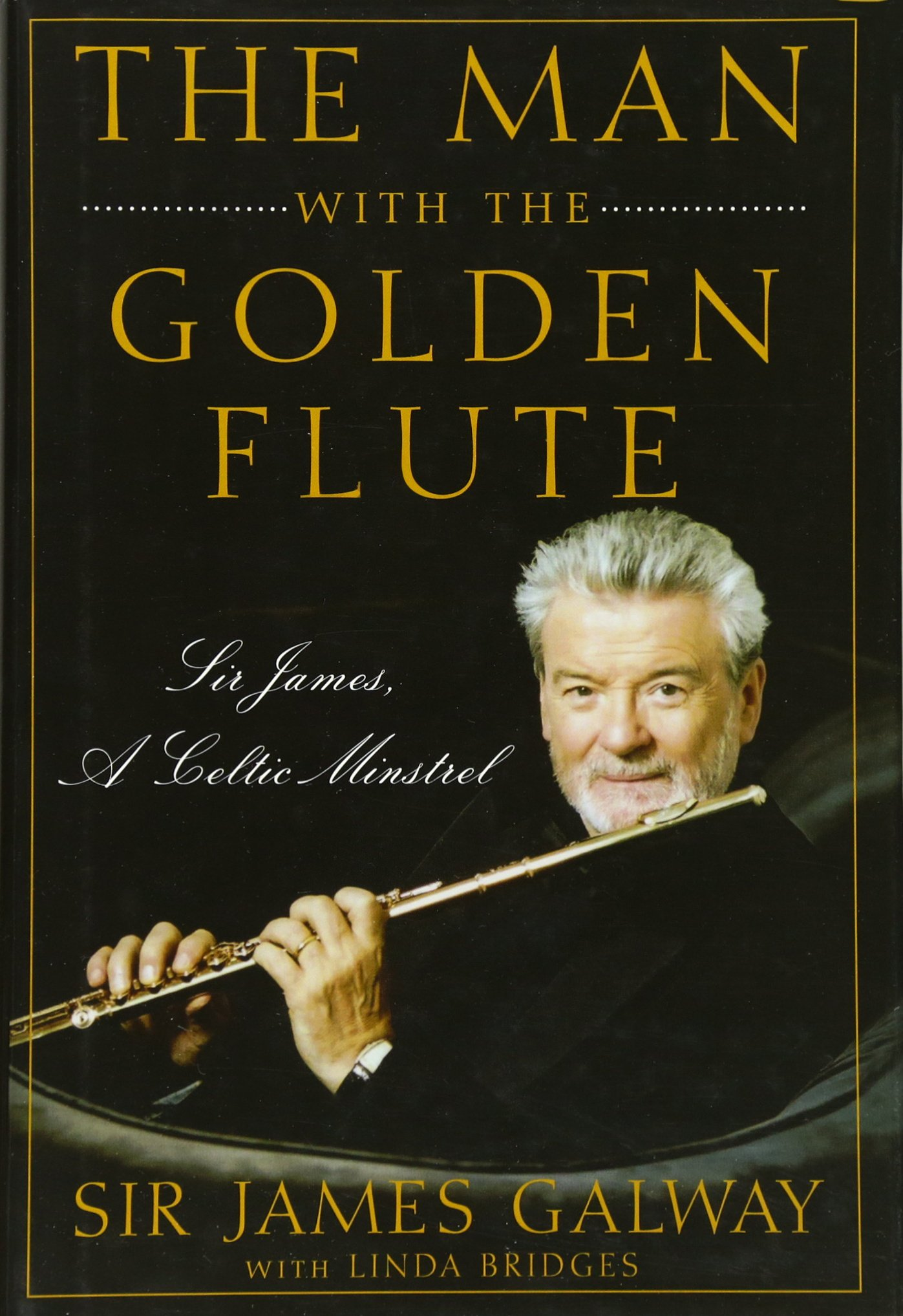 The Man with the Golden Flute: Sir James, a Celtic Minstrel: Sir James  Galway, Linda Bridges: 9780470503911: Books - Amazon.ca