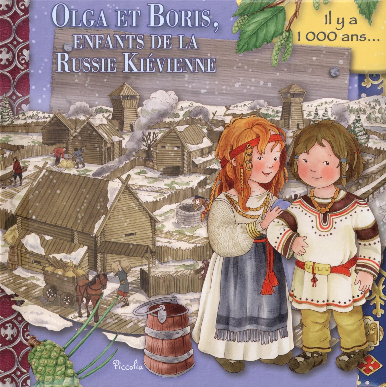 Olga et Boris, enfants de la Russie Kiévienne Relié – 1 novembre 2013 Piccolia 2753027196 Documentaires jeunesse Histoire dès 6 ans