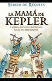 La mamá de Kepler: Y otros asuntos científicos igual de apremiantes