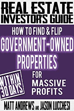 Real Estate Investor\'s Guide: How to Find & Flip Government-Owned Properties for Massive Profits