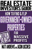 Real Estate Investor's Guide: How to Find & Flip Government-Owned Properties for Massive Profits
