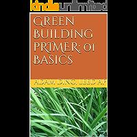 Green Building: 01 Basics (Green Building/LEED Primer Series Book 1) (English Edition)