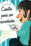 Cuentos para ser escuchados (Cuentos infantiles sobre familia, amistad, emociones, valores, aprendizaje, motivación y actitud positiva nº 1)