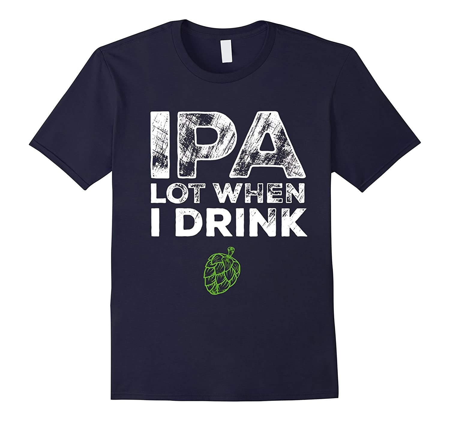 IPA Lot When I Drink Beer Drinking Funny Brew T-Shirt