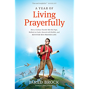A Year of Living Prayerfully: How A Curious Traveler Met the Pope, Walked on Coals, Danced with Rabbis, and Revived His…