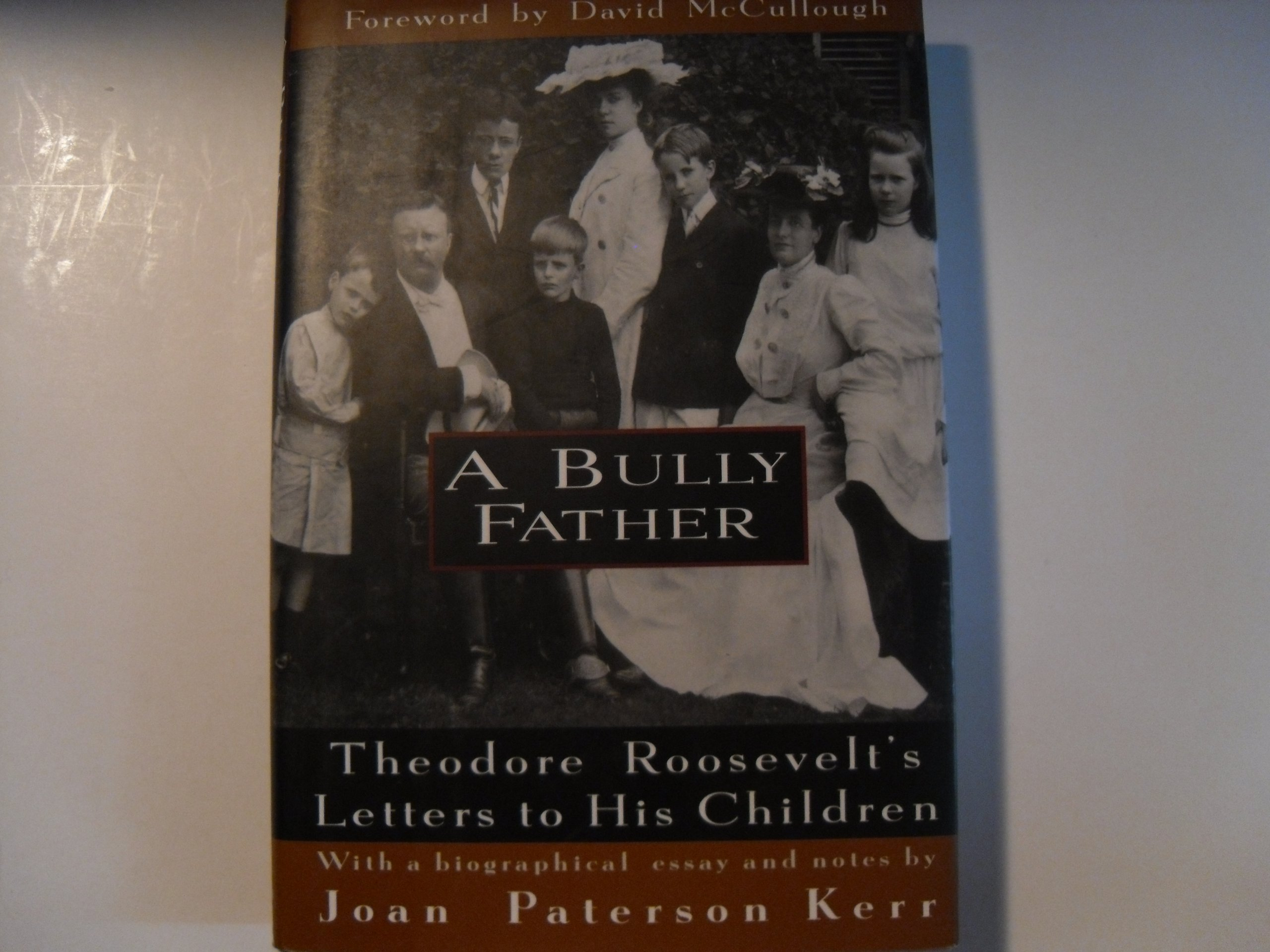 a bully father theodore roosevelt s letters to his children joan a bully father theodore roosevelt s letters to his children joan patterson kerr 9780679439486 com books