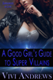A Good Girl's Guide to Super Villains (Superheroes in Love Book 1)