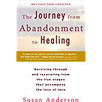 The Journey from Abandonment to Healing: Revised and Updated: Surviving Through and Recovering from the Five Stages That Accompany the Loss of  Love (English Edition)