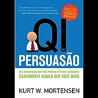 QI de Persuasão: Dez habilidades que você precisa ter para conseguir exatamente aquilo que você quer