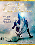 The Sacred Call of the Ancient Priestess: Birthing of a New Divine Feminine Archetype