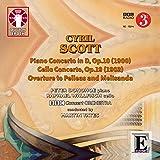 Cyril Scott: Piano Concerto In D, Op. 10/Cello Concerto, Op. 19