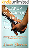 """BREAKUP to MAKEUP:  Getting Your """"Ex"""" Back: (Dating & Relationship Advice) (FOR WOMEN ONLY Book 4)"""