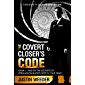 The Covert Closer's Code: Rank I: Master the Secrets of Persuasion Buried Deep in Your Mind