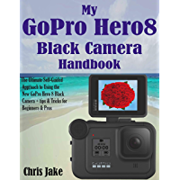 My GoPro Hero8 Black Camera Handbook: The Ultimate Self-Guided Approach to Using the New GoPro Hero 8 Black Camera… book cover