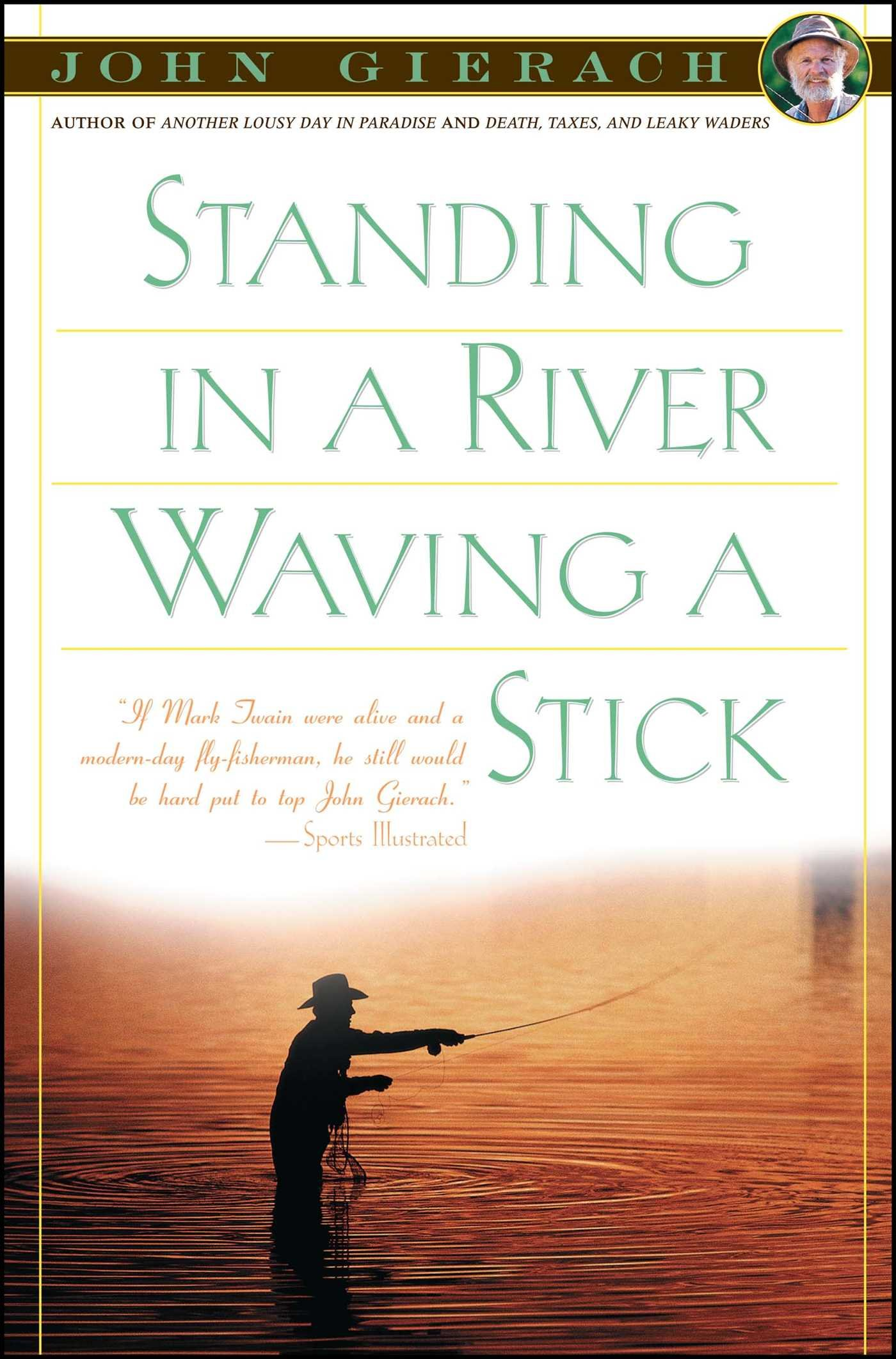 Standing in a River Waving a Stick (John Gierach's Fly-fishing Library)