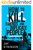 How To Kill Friends And Implicate People
