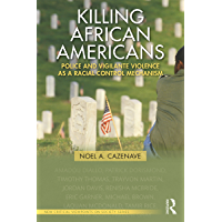 Killing African Americans: Police and Vigilante Violence as a Racial Control Mechanism (New Critical Viewpoints on Society)